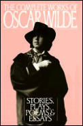 Complete Works of Oscar Wilde Stories Plays Poems & Essays