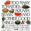 Too Many Tomatoes Squash Beans & Other Good Things A Cookbook for When Your Garden Explodes