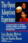 Open Adoption Experience: Complete Guide for Adoptive and Birth Families - From Making the Decision Throug