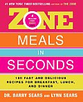 Zone Meals in Seconds: 150 Fast and Delicious Recipes for Breakfast, Lunch, and Dinner