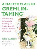 Master Class in Gremlin Taming The Absolutely Indispensable Next Step for Freeing Yourself from the Monster of the Mind