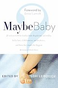 Maybe Baby: 28 Writers Tell the Truth about Skepticism, Infertility, Baby Lust, Childlessness, Ambivalence, and How They Made the