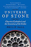 Universe of Stone Chartres Cathedral & the Invention of the Gothic