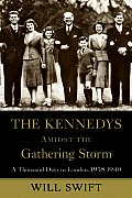 Kennedys Amidst the Gathering Storm A Thousand Days in London 1938 1940