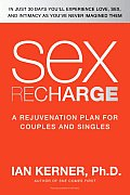 Sex Recharge: A Rejuvenation?plan for Couples and Singles