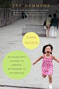 China Ghosts My Daughters Journey to America My Passage to Fatherhood