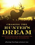 Chasing the Hunter's Dream: 1,001 of the World's Best Duck Marshes, Deer Runs, Elk Meadows, Pheasant Fields, Bear Woods, Safaris, and Extraordinar