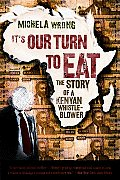 Its Our Turn to Eat The Story of a Kenyan Whistle Blower