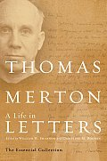 Thomas Merton A Life in Letters The Essential Collection