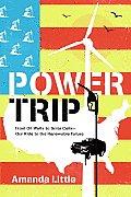Power Trip A Journey Through Americas Energy Past Present & Future