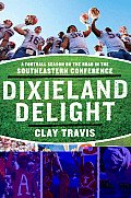 Dixieland Delight A Football Season on the Road in the Southeastern Conference