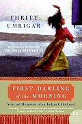 First Darling of the Morning Selected Memories of an Indian Childhood