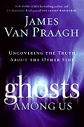 Ghosts Among Us Uncovering the Truth about the Other Side