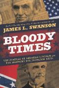 Bloody Times The Funeral of Abraham Lincoln & the Manhunt for Jefferson Davis