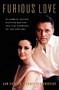 Furious Love Elizabeth Taylor Richard Burton & the Marriage of the Century