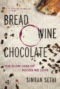 Bread Wine Chocolate The Slow Loss of Foods We Love