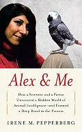 Alex & Me How a Scientist & a Parrot Discovered a Hidden World of Animal Intelligence & Formed a Deep Bond in the Process