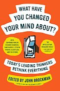 What Have You Changed Your Mind About Todays Leading Minds Rethink Everything