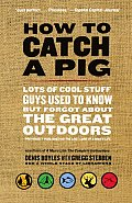 How to Catch a Pig Lots of Cool Stuff Guys Used to Know But Forgot about the Great Outdoors