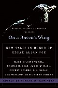 On a Ravens Wing New Tales in Honor of Edgar Allan Poe by Mary Higgins Clark Thomas H Cook James W Hall Rupert Holmes S J Rozan