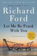 Let Me Be Frank with You A Frank Bascombe Book