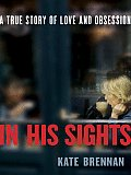 In His Sights: A True Story of Love and Obsession