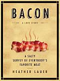 Bacon A Love Story A Salty Survey of Everybodys Favorite Meat
