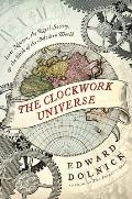 Clockwork Universe Isaac Newton the Royal Society & the Birth of the Modern World