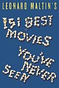 Leonard Maltins 151 Best Movies Youve Never Seen