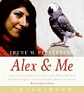Alex & Me: How a Scientist and a Parrot Uncovered a Hidden World of Animal Intelligence--And Formed a Deep Bond in the Process