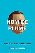 Nom de Plume A Secret History of Pseudonyms
