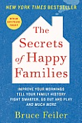 Secrets of Happy Families Improve Your Mornings Rethink Family Dinner Fight Smarter Go Out & Play & Much More