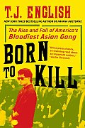 Born to Kill The Rise & Fall of Americas Bloodiest Asian Gang