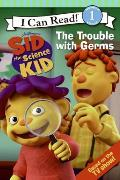 Trouble with Germs Sid the Science Kid