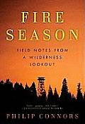 Fire Season Field Notes from a Wilderness Lookout