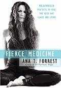Fierce Medicine Breakthrough Practices to Heal the Body & Ignite the Spirit