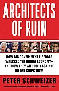 Architects of Ruin How Big Government Liberals Wrecked the Global Economy & How they Will Do It Again if No One Stops Them
