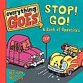 Everything Goes Stop Go A Book of Opposites