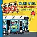 Everything Goes Blue Bus Red Balloon A Book of Colors