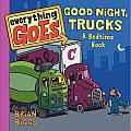 Everything Goes Good Night Trucks A Bedtime Book