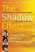 Shadow Effect Illuminating the Hidden Power of Your True Self Deepak Chopra Marianne Williamson Debbie Ford