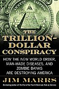 Trillion Dollar Conspiracy How the New World Order Man Made Diseases & Zombie Banks Are Destroying America