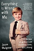 Everything Is Wrong with Me: A Memoir of an American Childhood Gone, Well, Wrong (P.S.)