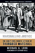 Marshalling Justice The Early Civil Rights Letters of Thurgood Marshall