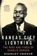 Kansas City Lightning The Rise & Times of Charlie Parker