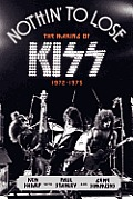 Nothin to Lose The Making of Kiss 1972 1975