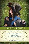 Kindred Beings What 73 Chimpanzees Taught Me About Life Love & Connection