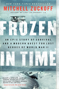 Frozen in Time An Epic Story of Survival & a Modern Quest for the Lost Heroes of World War II