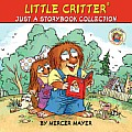 Little Critter Just a Storybook Collection Bye Bye Mom & Dad Just a School Project Just a Snowman Good for Me & You Just Big Enough My Trip to the Hospital