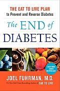 End of Diabetes the Eat to Live Plan to Prevent & Reverse Diabetes
